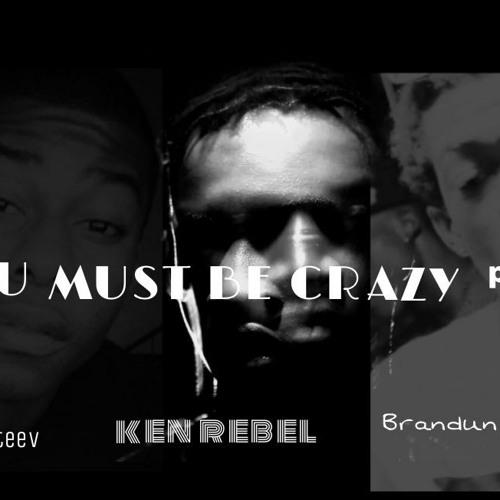 Ken Rebel - U Must Be Crazy Feat. Brandun DeShay & Bobby X Steev