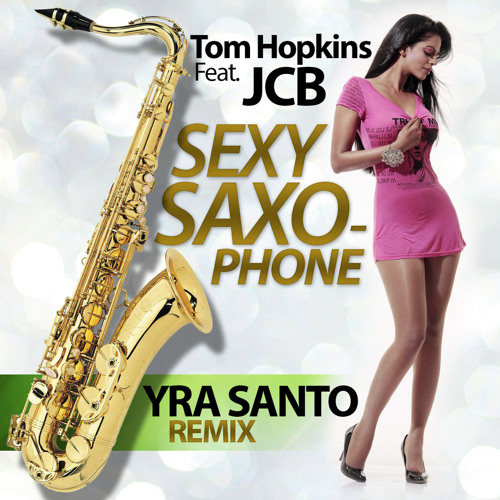 Tom Hopkins Feat. JCB - Sexy Saxophone (Yra Santo Remix)