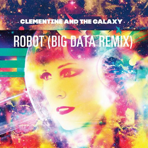 "Clementine & The Galaxy ""Robot (Big Data Remix)"""