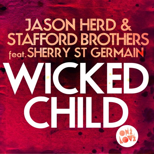 JASON HERD & STAFFORD BROTHERS ft SHERRY ST GERMAIN - WICKED CHILD