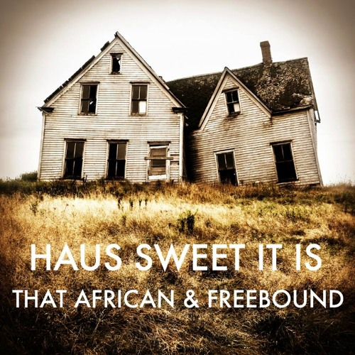 That African & FreeBounD - Haus Sweet It Is