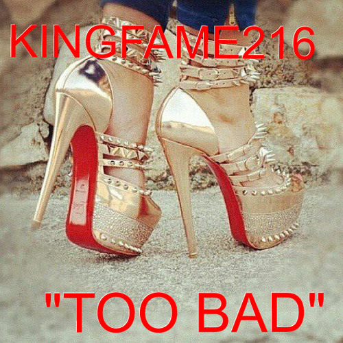 """TOO BAD"" KINGFAME216 FEAT BMS DA KID"