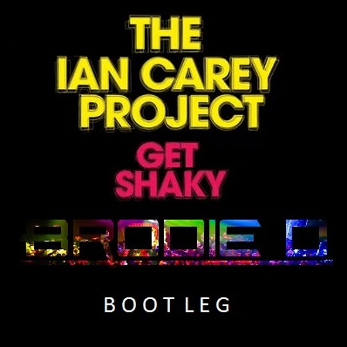 Ian Carey Project - Get Shaky (Brodie D Bootleg)