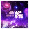 Axwell, Ingrosso, Angello & Laidback Luke feat. Deborah Cox - Leave The World Behind (Radio Edit)