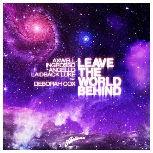 Axwell, Ingrosso, Angello & Laidback Luke feat. Deborah Cox - Leave The World Behind (Radio Edit)