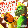 MINT MUSIC - (Why don't you) give it a break ?