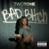 Two Tone : Bad Bitch (produced by Ramillion)