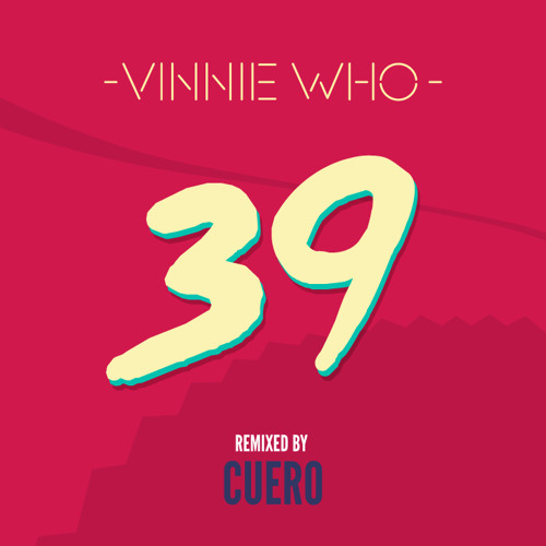 Vinnie Who - 39 (CUERO Remix)