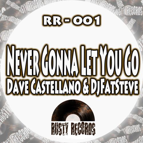 Dave Castellano & DjFatSteve - Never Gonna Let You Go (14-10-13)