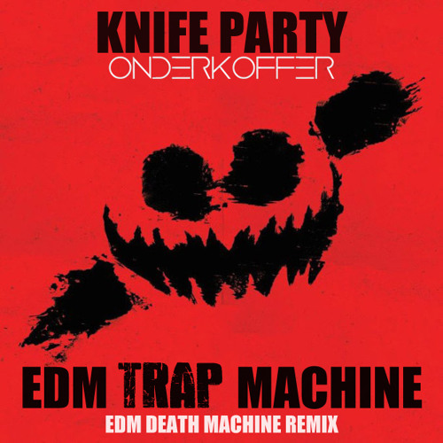 Knife Party - EDM Trap Machine (Onderkoffer Remix)