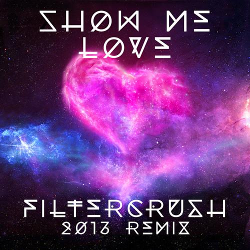 Show Me Love (Filtercrush 2013 Remix)