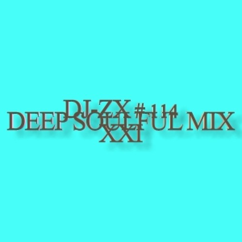 DJ ZX #114 DEEP SOULFUL HOUSE MIX XXI (FREE DOWNLOAD)