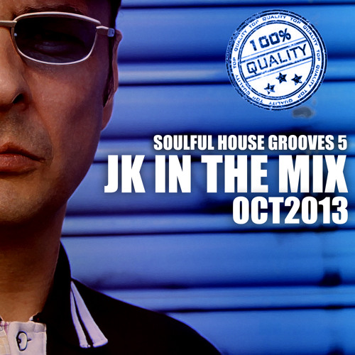 JK IN THE MIX (SOULFUL HOUSE GROOVES 5) OCT 2013