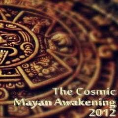 The Cosmic Mayan Awakening 2012  (Music Of The Ancient World)