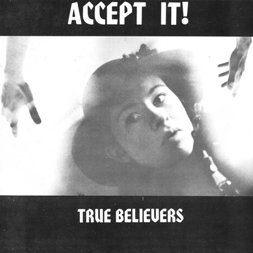 True Believers - Accept It! (1980 HoZac Archival)
