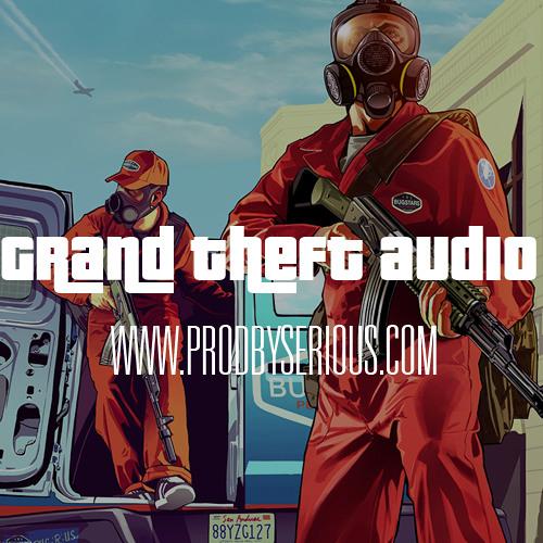 Grand Theft Audio (www.ProdBySerious.com)