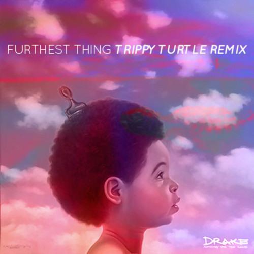 Drake - Furthest Thing (Trippy Turtle Remix) [Free Download]