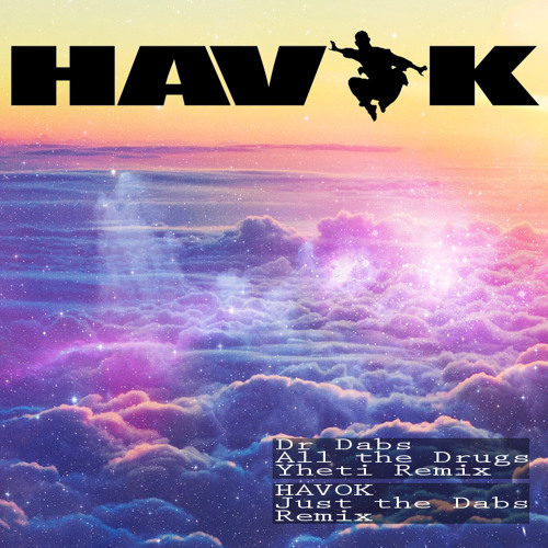 Dr Dabs-All the Drugs (Yheti Remix) - Havok's Just the Dabs Mix