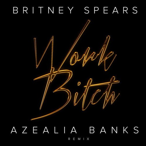 WORK BITCH (AZEALIA BANKS REMIX)