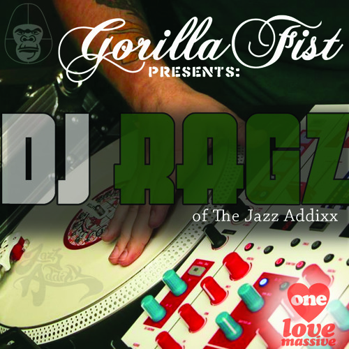 Gorilla Fist Presents Dj Ragz of the Jazz Addixx Mix