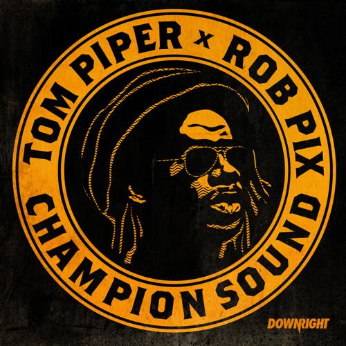 Tom Piper & Rob Pix - Champion Sound (Combo Remix)