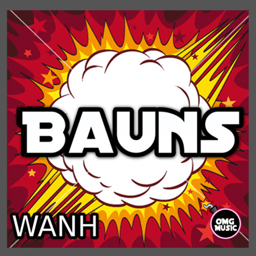 WANH - Bauns (Original Mix) [OUT NOW]