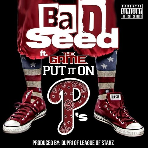Put It On P's - Bad Seed Feat. The Game