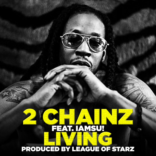 Living - 2 Chainz feat. IAMSU!