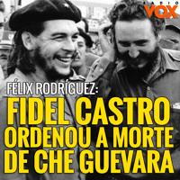 Fidel Castro foi mentor do assassinato de Che Guevara - Félix Rodríguez