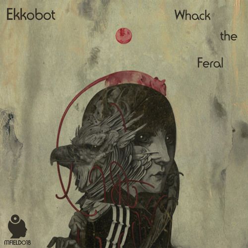 Ekkobot - Whack The Feral - Release Preview [MFIELD018] - Out Now ALL Stores!