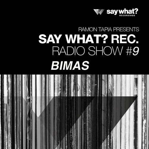 Say What? Podcast 009 with Bimas