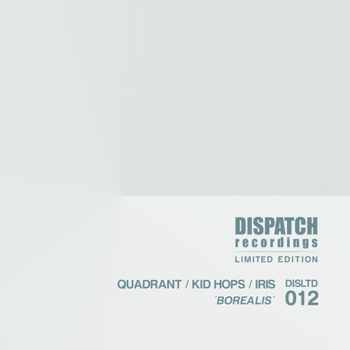 Quadrant, Kid Hops & Iris - Borealis - Dispatch LTD 012 AA (CLIP) - OUT NOW