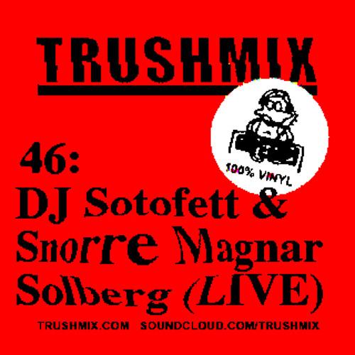 Trushmix 46: DJ Sotofett & Snorre Magnar Solberg (Live)