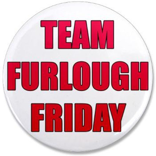 FURLOUGH FRIDAY!