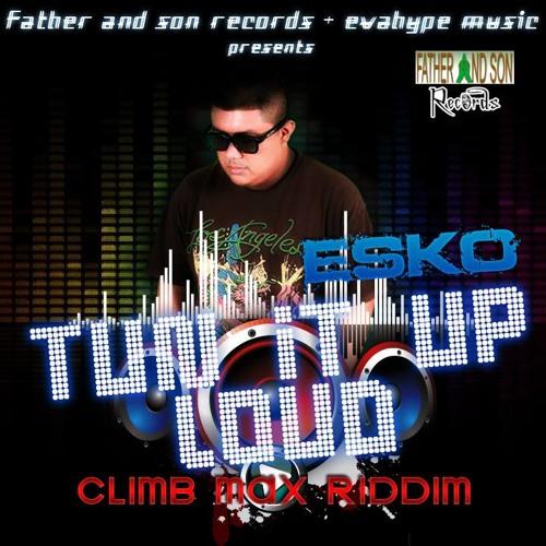 ESKO - TUN IT UP LOUD (CLIMB MAX RIDDIM) FATHER AND SON RECORDS 2013