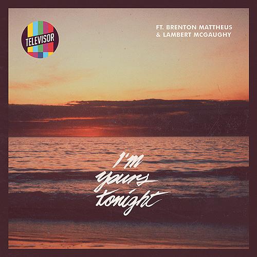 Televisor ft. Brenton Mattheus & Lambert McGaughy - I'm Yours Tonight