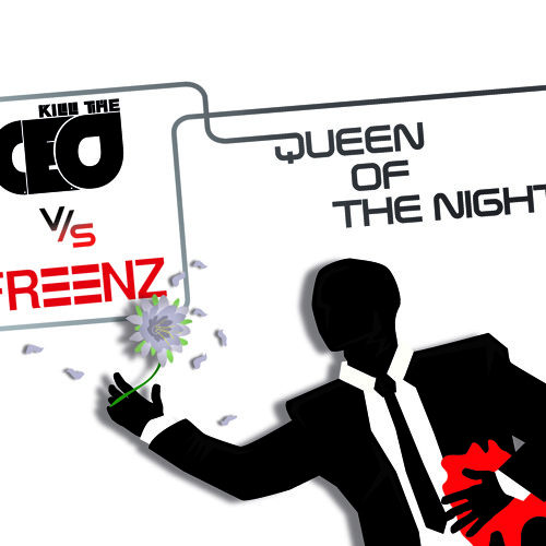 Kill the C.E.O vs Freenz - Queen of the night