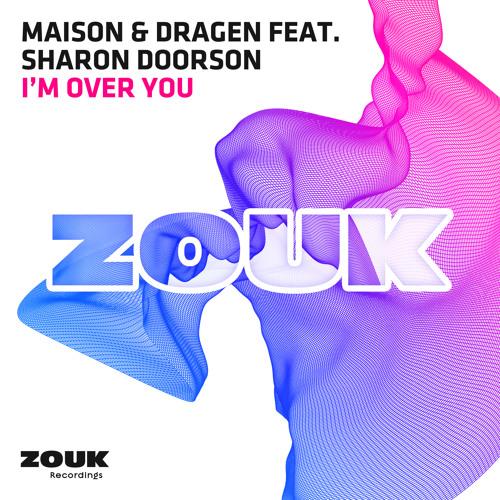 Maison & Dragen feat. Sharon Doorson - I'm Over You [OUT NOW!]
