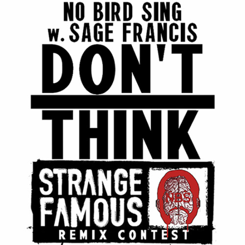 No Bird Sing & Sage Francis - DONT THINK- ECID REMIX