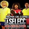 La Seleccion Colombia - Remix De Comedia By Dj Memo Junior Y Tavo Bernate