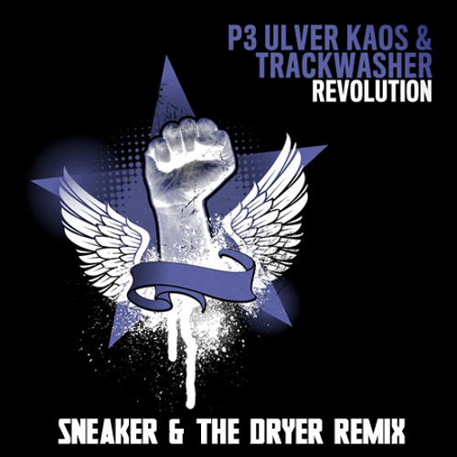 FREE TRACK!! P3 Ulver Kaos and Trackwasher - Revolution - Sneaker & The Dryer Remix