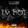 Two Tone Feat Young Suspect- IM HOT (prod by Ramillion) FREE DOWNLOAD !!!