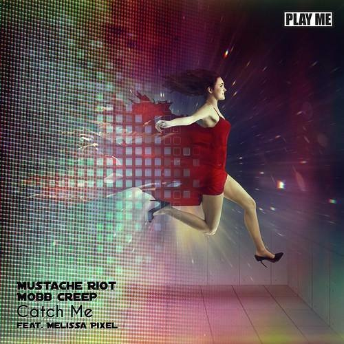 Mustache Riot & Mobb Creep - Catch Me feat. Melissa Pixel (Play Me Records)