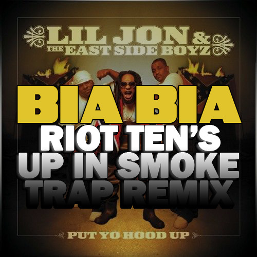 Lil Jon - Bia Bia (Riot Ten's UP IN SMOKE Trap Remix) [FREE DL IN DESCRIPTION]