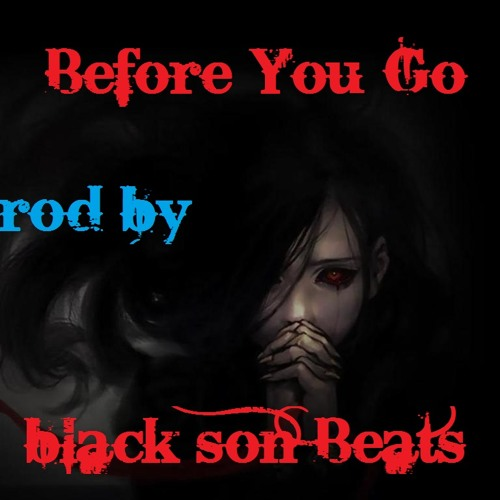 Before You Go (prod By Black Son Beats)