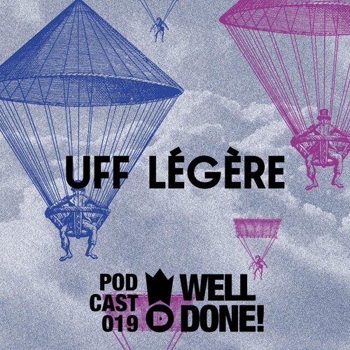 WellDone! Music - Podcast 019 - Uff Légère