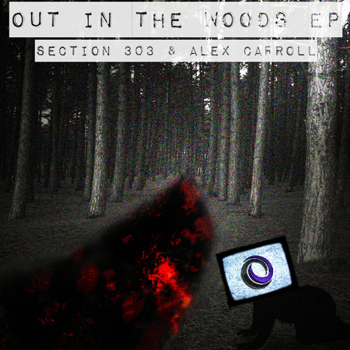 Section303 & Alex Carroll -  Out In The Woods (Original Mix) [Preview]