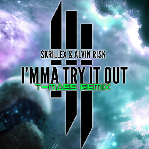 Skrillex + Alvin Risk - TRY IT OUT (T-Mass Remix)