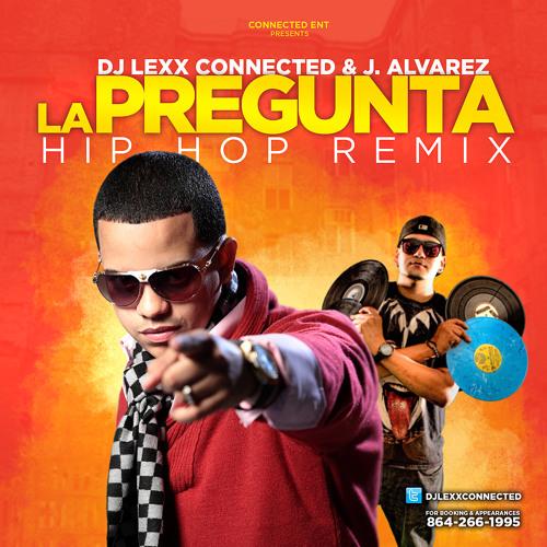 La Pregunta Dj Lexx J. Alvarez Hip Hop Remix