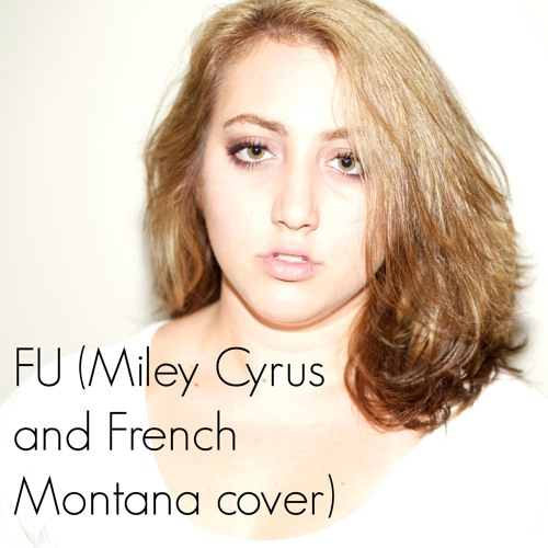 FU (Miley Cyrus and French Montana cover)